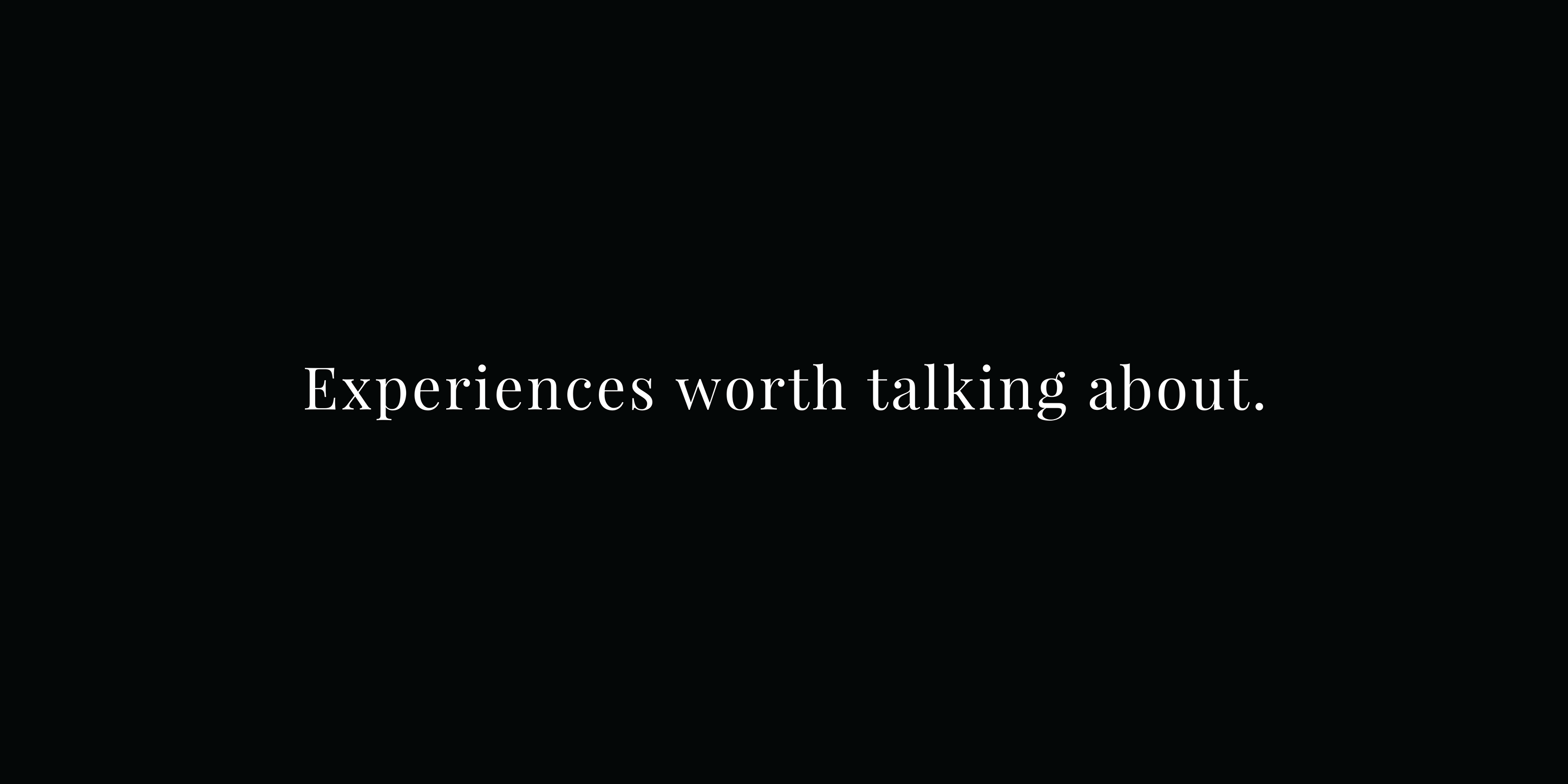 Creating Experiences Worth Talking About
